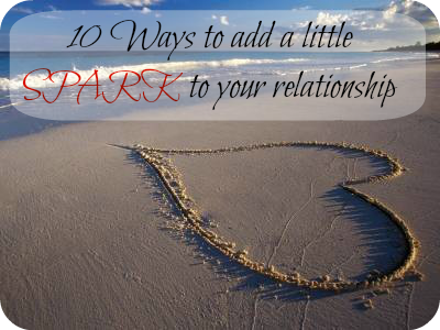 10 Ways to add a little SPARK to your relationship